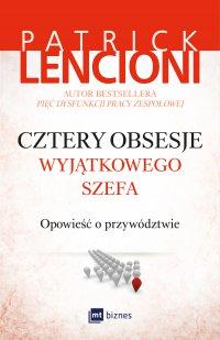 Cztery obsesje wyjątkowego szefa. Opowieść o przywództwie - Patrick Lencioni - ebook
