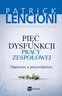 Pięć dysfunkcji pracy zespołowej. Opowieść o przywództwie - Patrick Lencioni - ebook