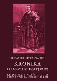 Kronika Sarmacji Europejskiej. Księga Piąta. Część I, II i III. Księga Szósta. Część I, II i III - Alexander Gwagnin - ebook