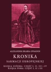 Kronika Sarmacji Europejskiej. Księga Siódma. Część I, II, III i IV. Księga Ósma. Część I, II i III - Alexander Gwagnin - ebook