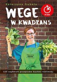 Wege w kwadrans. 125 szybkich przepisów kuchni roślinnej - Katarzyna Gubała - ebook