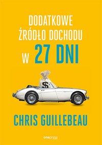 Dodatkowe źródło dochodu w 27 dni - Chris Guillebeau - ebook