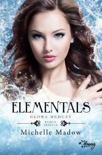 Elementals 3. Głowa meduzy - Michelle Madow - ebook