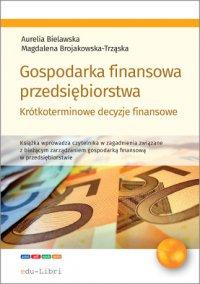 Gospodarka finansowa przedsiębiorstwa. Krótkoterminowe decyzje finansowe - Aurelia Bielawska - ebook