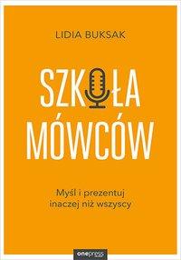 Szkoła Mówców. Myśl i prezentuj inaczej niż wszyscy - Lidia Buksak - audiobook