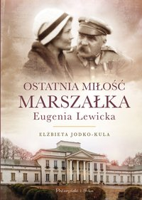 Ostatnia miłość Marszałka. Eugenia Lewicka - Elżbieta Jodko-Kula - ebook