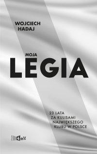 Moja Legia. 23 lata za kulisami największego klubu w Polsce - Wojciech Hadaj - ebook