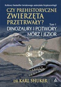 Czy prehistoryczne zwierzęta przetrwały? Tom 1. Dinozaury i potwory mórz i jezior - dr Karl Shuker - ebook