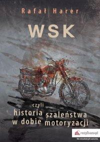 WSK czyli historia szaleństwa w dobie motoryzacji - Rafał Harer - ebook