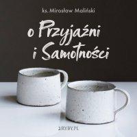 O przyjaźni i samotności - ks. Mirosław Maliński - audiobook