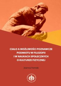 Ciało a możliwości poznawcze podmiotu w filozofii i w naukach społecznych o kulturze fizycznej