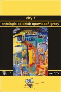 City 1. Antologia polskich opowiadań grozy