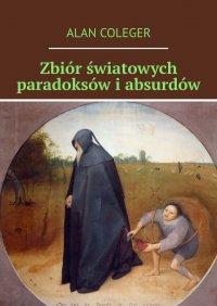 Zbiór światowych paradoksów i absurdów - Alan Coleger - ebook