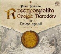 Rzeczpospolita Obojga Narodów. Dzieje agonii - Paweł Jasienica - audiobook