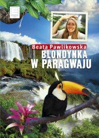 Blondynka w Paragwaju - Beata Pawlikowska - ebook