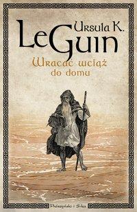 Wracać wciąż do domu - Ursula Le Guin - ebook