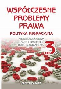 Współczesne problemy prawa. Polityka migracyjna. Tom III