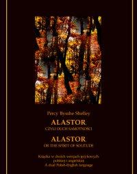 Alastor, czyli duch samotności. Alastor, or The Spirit of Solitude - Percy Bysshe Shelley - ebook