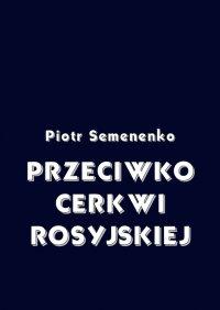 Przeciwko Cerkwi rosyjskiej - Piotr Semenenko - ebook