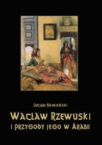 Wacław Rzewuski i przygody jego w Arabii - Lucjan Siemieński - ebook