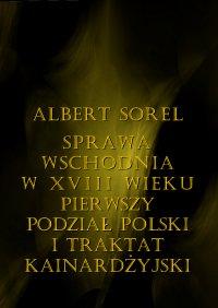 Sprawa wschodnia w XVIII wieku. Pierwszy podział Polski i Traktat Kinardżyjski