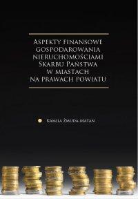 Aspekty finansowe gospodarowania nieruchomościami Skarbu Państwa w miastach na prawach powiatu - Kamila Żmuda-Matan - ebook
