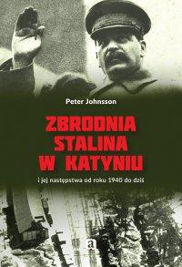 Zbrodnia Stalina w Katyniu i jej następstwa od roku 1940 do dziś - Peter Johnsson - ebook