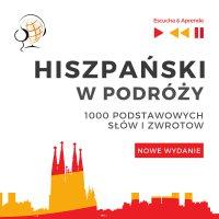 Hiszpański w podróży 1000 podstawowych słów i zwrotów - Nowe wydanie - Dorota Guzik - audiobook