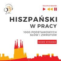 Hiszpański w pracy 1000 podstawowych słów i zwrotów - Nowe wydanie - Dorota Guzik - audiobook