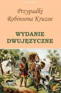 Przypadki Robinsona Kruzoe. Wydanie dwujęzyczne