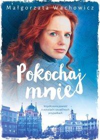 Pokochaj Mnie - Małgorzata Wachowicz - ebook