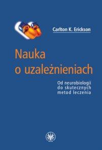 Nauka o uzależnieniach - Carlton K. Erickson - ebook