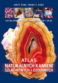 Atlas naturalnych kamieni szlachetnych i ozdobnych - Jerzy Żaba - ebook