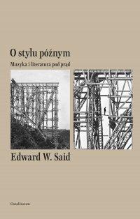 O stylu późnym. Muzyka i literatura pod prąd - Edward W. Said - ebook