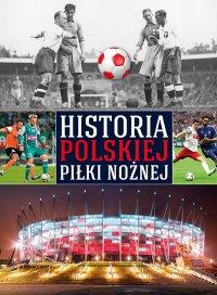 Historia polskiej piłki nożnej - Opracowanie zbiorowe - ebook
