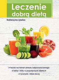 Leczenie dobrą dietą - Katarzyna Lewko - ebook