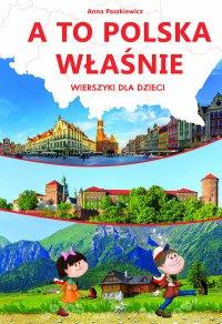 A to Polska właśnie. Wierszyki dla dzieci