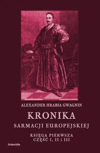 Kronika Sarmacji Europejskiej. Księga Pierwsza. Część I, II i III - Alexander Gwagnin - ebook