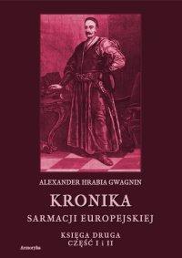 Kronika Sarmacji Europejskiej. Księga Druga. Część I i II - Alexander Gwagnin - ebook