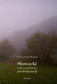 Słowacki wobec zagadnienia predestynacji - Tadeusz Newlin-Wagner - ebook