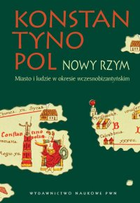Konstantynopol - Nowy Rzym. Miasto i ludzie w okresie wczesnobizantyjskim