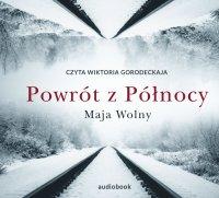 Powrót z Północy - Maja Wolny - audiobook