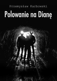 Polowanie na Dianę - Przemysław Karbowski - ebook
