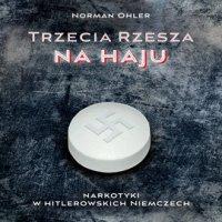 Trzecia rzesza na haju. Narkotyki w hitlerowskich Niemczech - Norman Ohler - audiobook