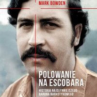 Polowanie na Escobara - Mark Bowden - audiobook