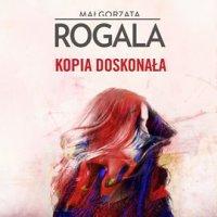 Kopia doskonała - Małgorzata Rogala - audiobook