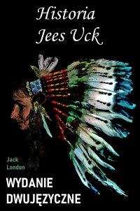 Historia Jees Uck. Wydanie dwujęzyczne - Jack London - ebook
