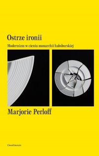 Ostrze ironii. Modernizm w cieniu monarchii habsburskiej - Marjorie Perloff - ebook