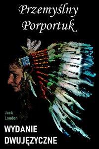 Przemyślny Porportuk. Wydanie dwujęzyczne - Jack London - ebook