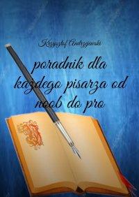poradnik dla każdego pisarza od noob do pro - Krzysztof Andrzejewski - ebook
